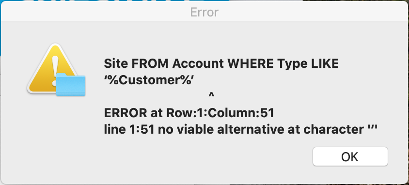 Site FROM Account WHERE Type LIKE '%Customer%'                                  ^ ERROR at Row:1:Column:51 line 1:51 no viable alternative at character '''